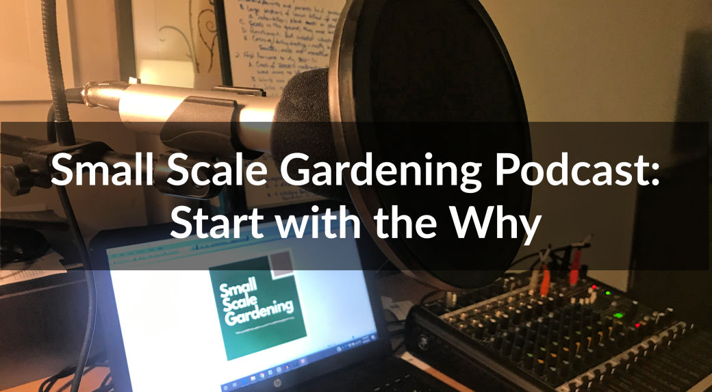 Small Scale Gardening Podcast: Start with the Why