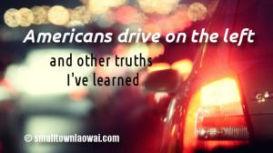 Americans drive on the left