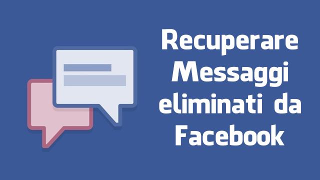 Come recuperare Immagini, Messaggi e Video eliminati da Facebook