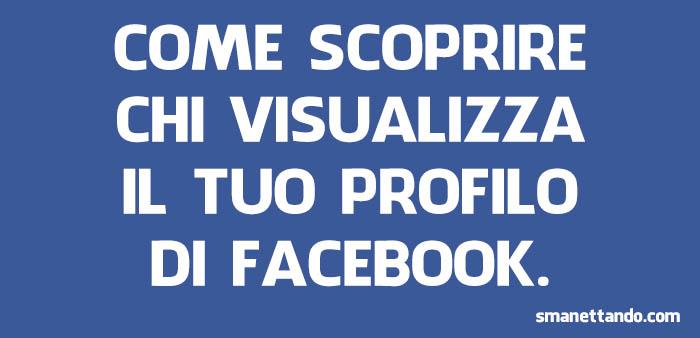 Come scoprire chi visualizza il tuo Profilo di Facebook