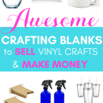 These are the best crafting blanks for Cricut projects to make money with Cricut vinyl projects. Turn your DIY crafts into a way for making money with Cricut. If you are starting a business using Cricut, then these blanks for vinyl crafting will help you create everything from monogramming, creative designs, and more!
