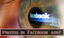 How Facebook Uses your Personal Pictures in Ads?