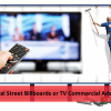 Which is More Effective- Local Street Billboards or TV Commercial Ads?