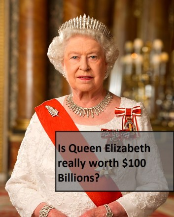 Is Queen Elizabeth really worth $100 Billions