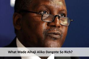 What Made Alhaji Aliko Dangote So Rich