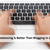 Why Freelancing Is Better Than Blogging In 2016