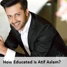 Atif Aslam Education