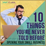 10 Things You're Never Told Before You Start Your Own Small Business
