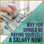 Why You Should Pay Yourself a Business Owner Salary Now