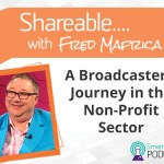 PODCAST: Shareable EP04 – A Broadcasters Journey With Fred Mafrica