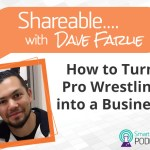 PODCAST: Shareable EP 13 – A Pro Wrestling Start Up and Incorporating Your Business With Dave Farlie