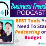 Best Tools You Need To Start Podcasting On A Budget – Business Freedom Podcast EP01