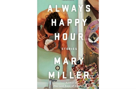 Always Happy Hour: Stories, by Mary Miller