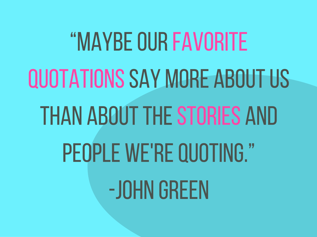 "Vlogging Quote by John Green - ""Maybe our favorite quotations say more about us than about the stories and people we're quoting."" ― John Green"
