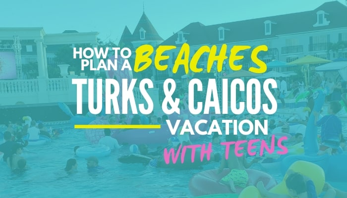 How to plan a beaches turks & Caicos vacation with teens - graphic