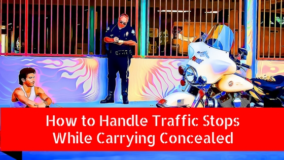 how to handle traffic stops while carrying concealed