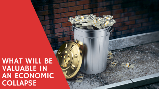 what will be valuable in an economic collapse