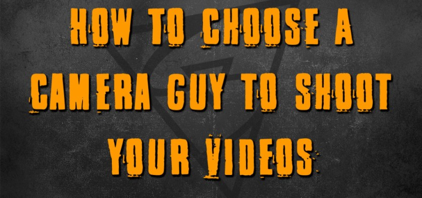 How To Choose A Camera Guy to shoot