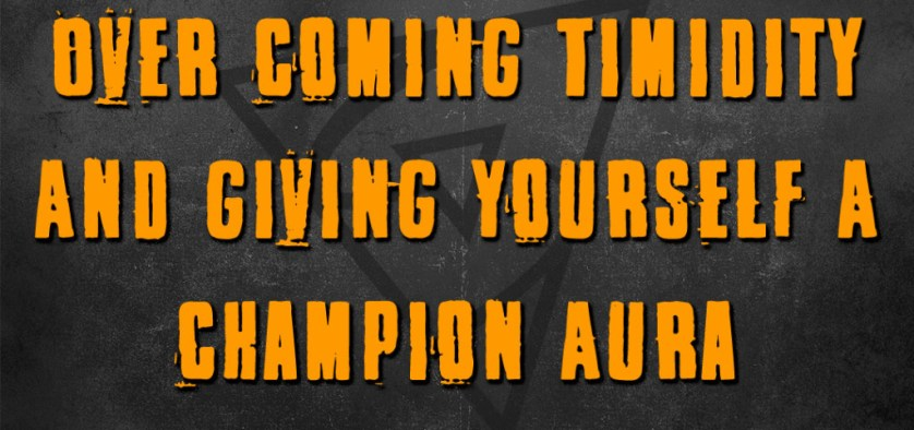Over Coming Timidity And Giving Yourself A Champion Aura