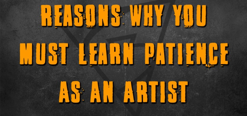 Reasons Why You Must Learn Patience As An Artist