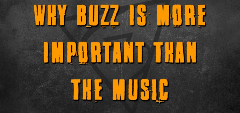 Why Buzz Is More Important Than The Music