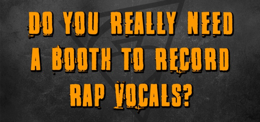 do you really need a booth to record rap vocals