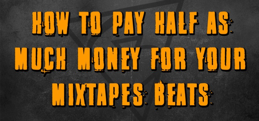 how to pay half as much money for your mixtapes beats