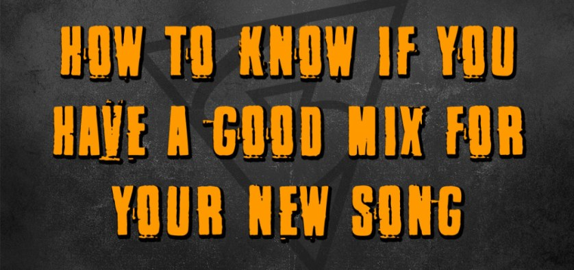 How To Know If You Have A Good Mix For Your Song