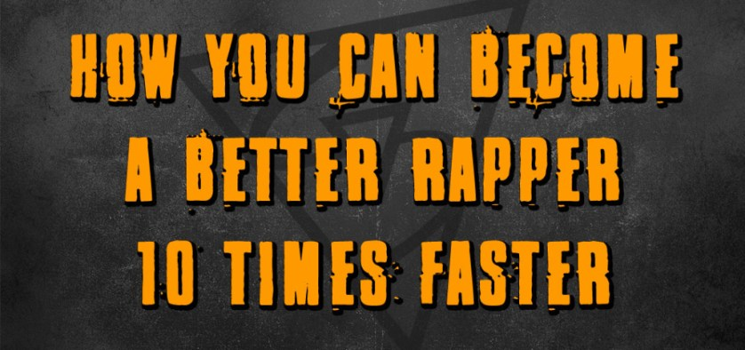 How You Can Become A Better Rapper 10 Times Faster