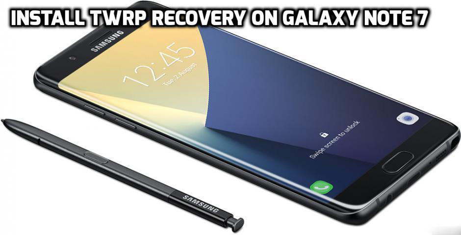 How to Install TWRP Recovery On Galaxy Note 7 Using Odin