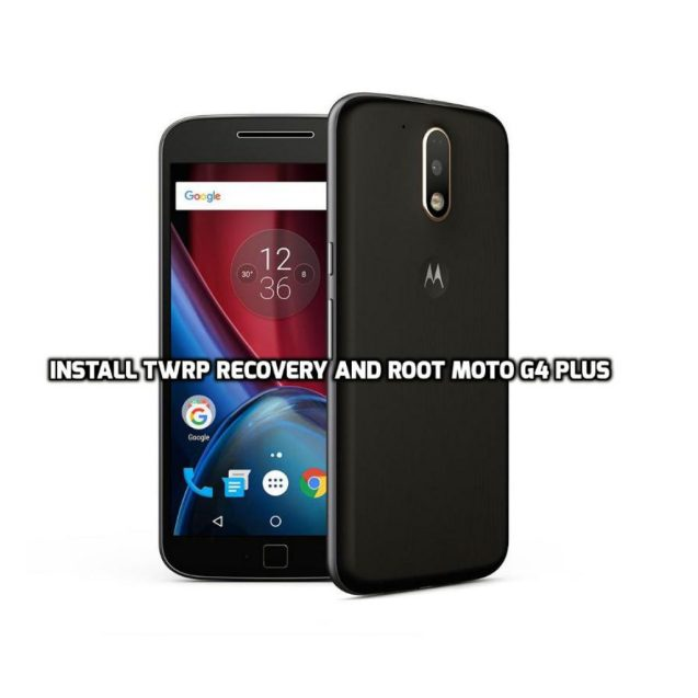 Install TWRP Recovery and Root Moto G4 Plus