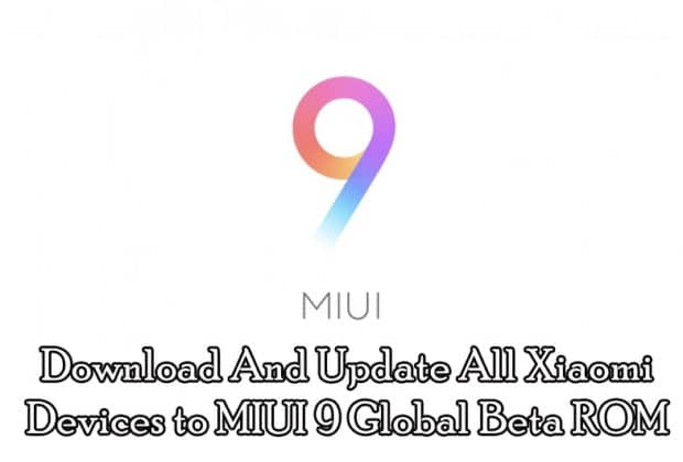 Download And Update Xiaomi Devices to MIUI 9 Global Beta ROM (7.9.22)
