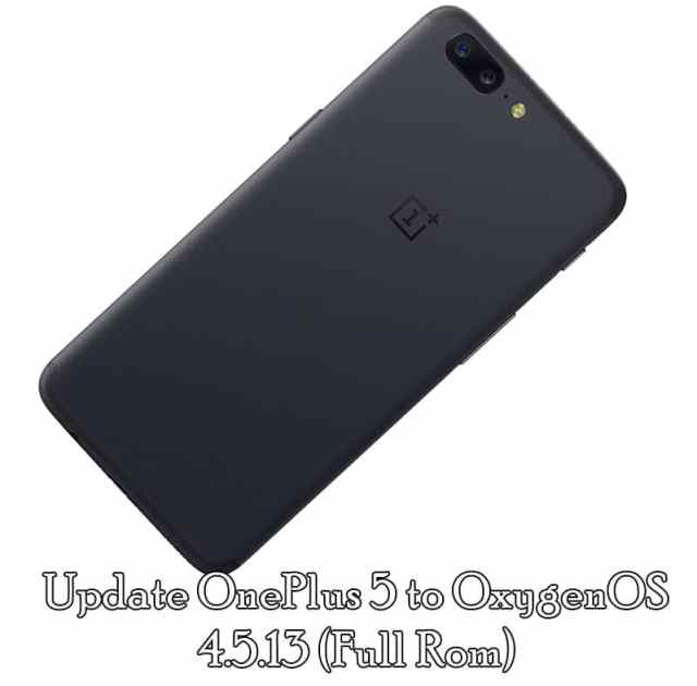 Update OnePlus 5 OxygenOS 4.5.13 (Full Rom) [How To Guide]