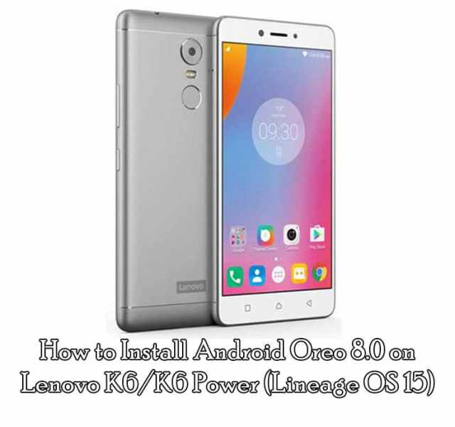 How to Install Android Oreo 8.0 on Lenovo K6/K6 Power (Lineage OS 15)