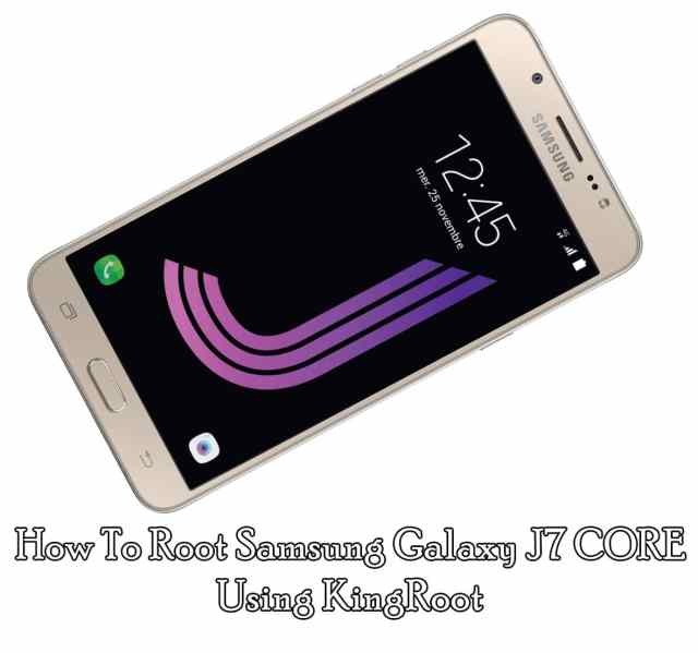 How To Root Samsung Galaxy J7 CORE Using KingRoot