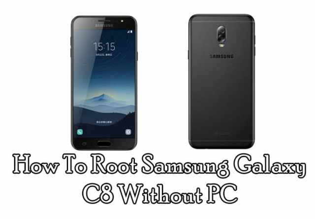 How To Root Samsung Galaxy C8 Without PC