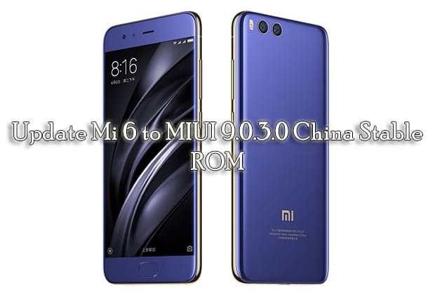 Download & Update Mi 6 to MIUI 9.0.3.0 China Stable ROM