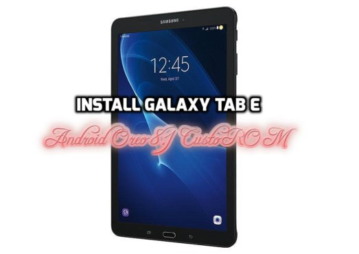 [How to Guide] Install Galaxy Tab E Android Oreo 8.1 LineagOS/Go 15.1 (SM-T377p | SM-T560NU) [Unofficial]