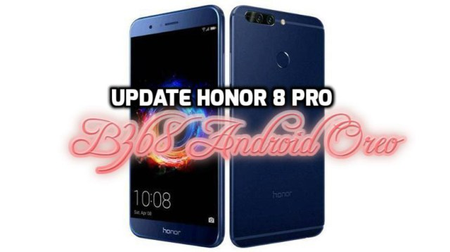 [How to Guide] Update Honor 8 Pro B368 Android Oreo 8.0 Firmware (Europe)