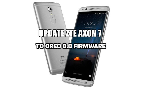 [How to Guide] Update ZTE Axon 7 To Oreo 8.0 Firmware (B20) (A2017U)