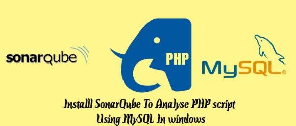Installl SonarQube To Analyse PHP script  Using MySQL In windows