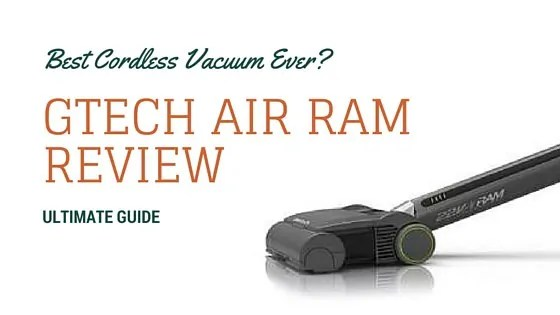 Gtech Air Ram Review The Best Cordless Vacuum Ever