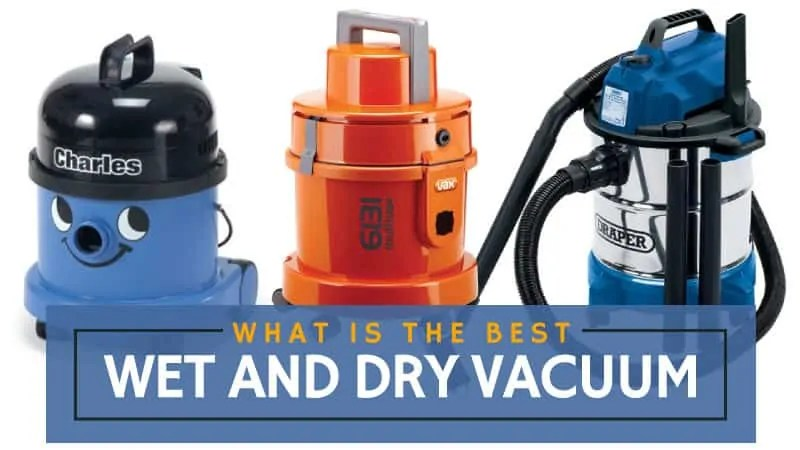 Best Wet and Dry Vacuum UK Review  Buyers Guide Updated