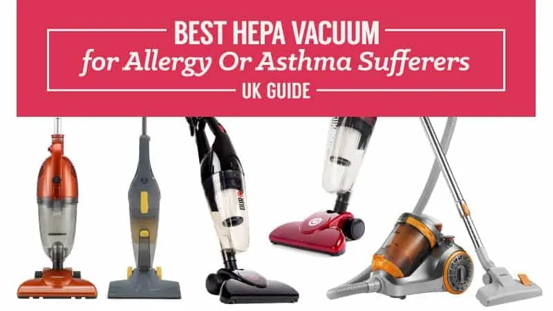 Best HEPA Vacuum for Allergy Or Asthma Sufferers UK