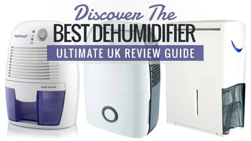 Discover the Best Dehumidifier  Ultimate UK Review Guide 2017