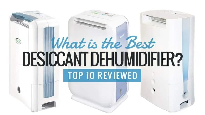 What is the Best Desiccant Dehumidifier Top 7 Review Guide Updated