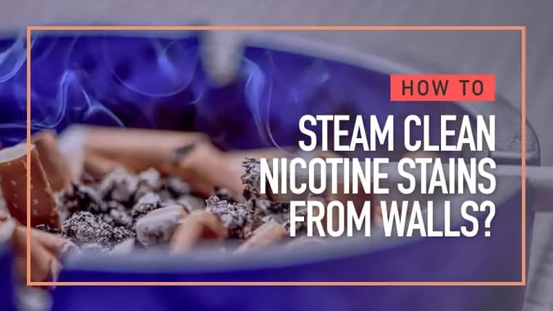 How to Steam Clean Nicotine Stains from Your Walls - UK Guide