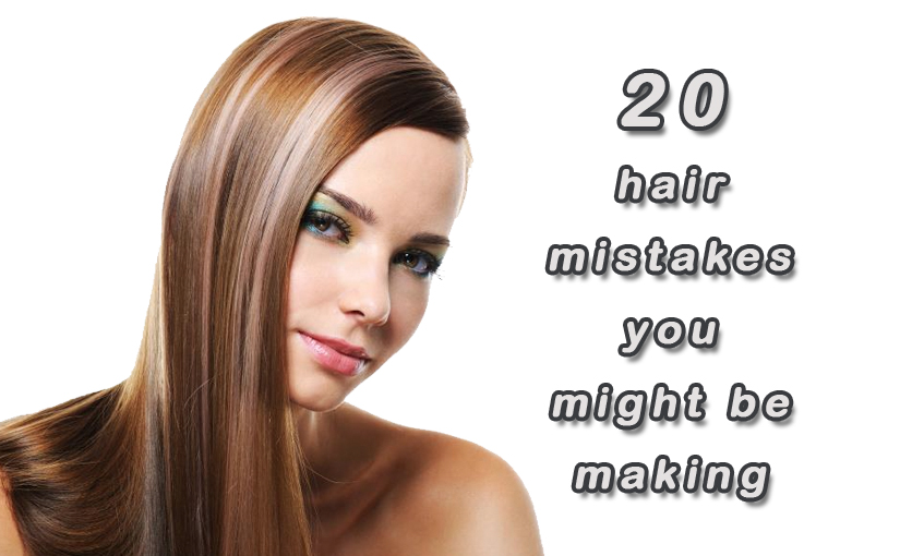 20 hair mistakes you might be making