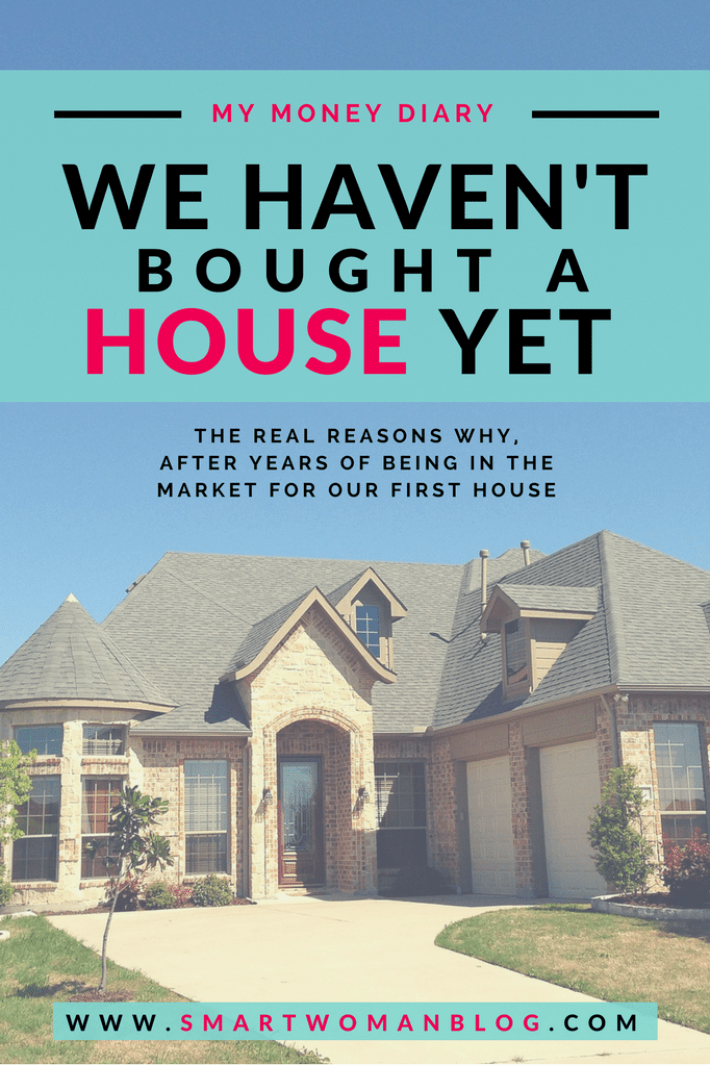 The Real Reasons Why We Have NOT Bought A House Yet - I list down the reasons why we haven't bought a house yet, even though we've been in the market for our first house for years now. // Smart Woman