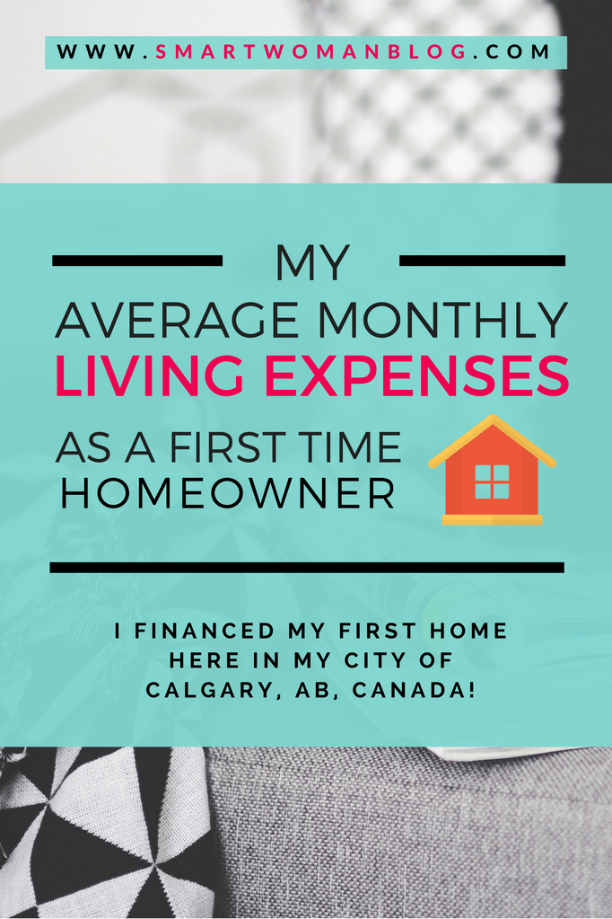 My Average Monthly Living Expenses As A First Time Homeowner - I financed my first home here in my city of Calgary and I share my monthly costs with you (just in case you're curious or looking to buy a place of your own). // Smart Woman